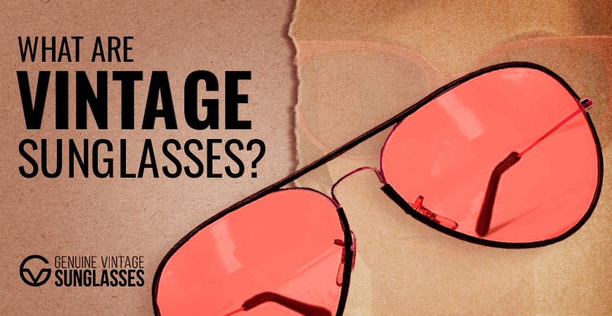 What are Vintage Sunglasses? – All about Vintage Sunglasses