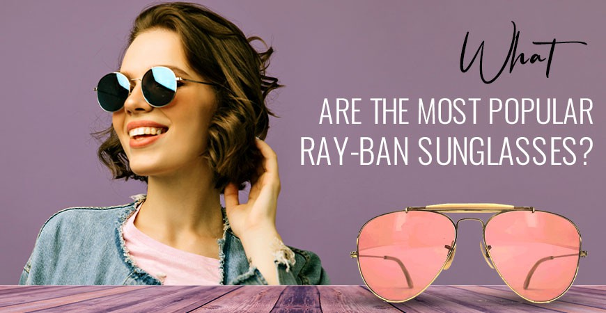 What are the Most Popular Ray-Ban Sunglasses?