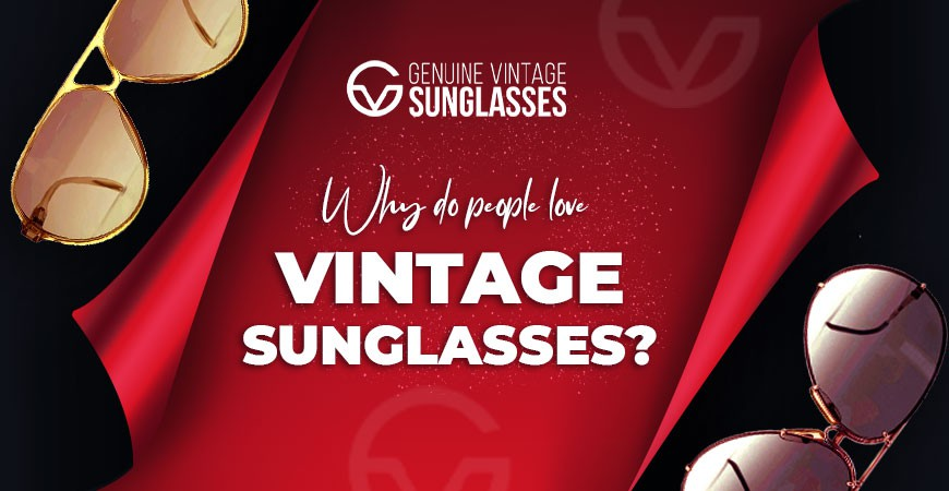 Why Do People Love Vintage Sunglasses?