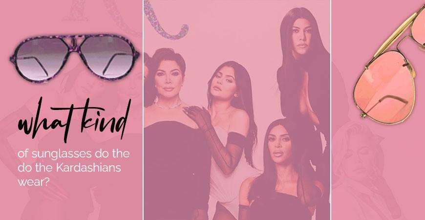 What Kind of Sunglasses Do the Kardashians Wear?